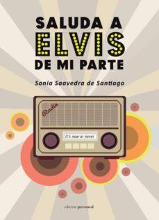 Descarga gratuita de ebooks para pc. SALUDA A ELVIS DE MI PARTE 9788499464558 (Spanish Edition) de SONIA SAAVEDRA DE SANTIAGO CHM