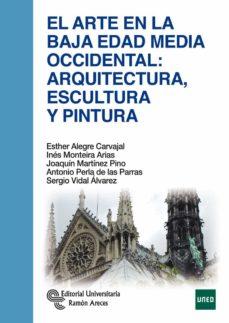 el arte en la baja edad media occidental: arquitectura, escultura y pintura-esther alegre carvajal-9788499611358