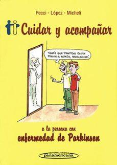 Archivos pdf gratis descargar libros CUIDAR Y ACOMPAÑAR A LA PERSONA CON ENFERMEDAD DE PARKINSON.  1ª ED CHM PDB