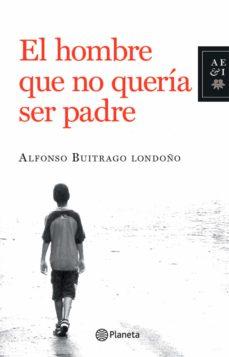 el hombre que no queria ser padre (ebook)-alfonso buitrago londoño-9789584235558