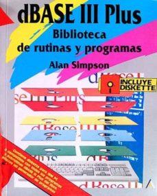 DBASE III PLUS. BIBLIOTECA DE RUTINAS Y PROGRAMAS - ALAN SIMPSON | Triangledh.org