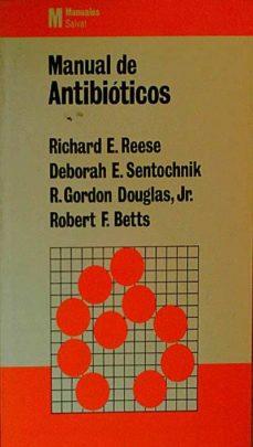 MANUAL DE ANTIBIÓTICOS - DEBORAH E. SENTOCHNIK, R. GORDON DOUGLAS, JR., ROBERT F. BETTS, RICHARD E. REESE | Triangledh.org