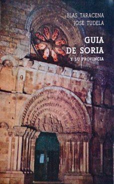 GUÍA DE SORIA Y SU PROVINCIA - BLAS; TUDELA, JOSÉ, TARACENA | Triangledh.org