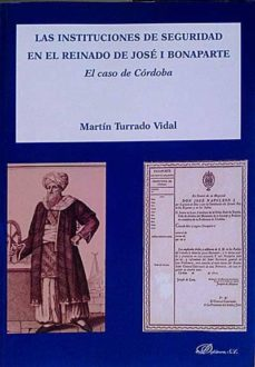 LAS INSTITUCIONES DE SEGURIDAD EN EL REINADO DE JOSÉ I BONAPARTE - MARTÍN, TURRADO VIDAL | Triangledh.org