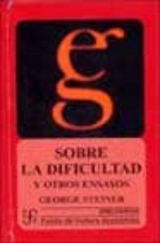 sobre la dificultad y otros ensayos-george steiner-9789681661168