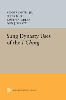 sung dynasty uses of the i ching (ebook)-kidder, jr. smith-peter k. bol-joseph a. adler-9781400860968