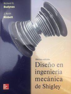 Descarga un libro de google DISEÑO EN INGENIERÍA MECÁNICA DE SHIGLEY 10.ª EDICIÓN iBook PDF de RICHARD G. BUDYNAS 9781456267568