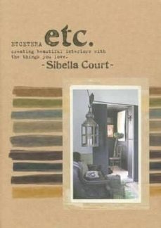 Libros en pdf gratis descargar en ingles. ETCETERA: CREATING BEAUTIFUL INTERIORS WITH THE THINGS YOU LOVE de SIBELLA COURT 9781741965568 PDF FB2 MOBI