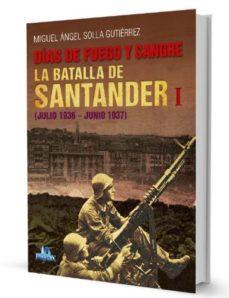 Descargando audiolibros DIAS DE FUEGO Y SANGRE. LA BATALLA DE SANTANDER I (JULIO 1936 .- JUNIO 1937) 9788412022568 PDF CHM iBook