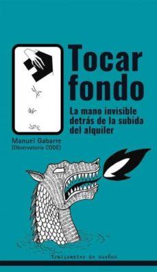 Ebook descarga gratis portugues TOCAR FONDO: LA MANO INVISIBLE DETRAS DE LA SUBIDA DEL ALQUILER de MANUEL GABARRE (Literatura española) FB2 RTF iBook