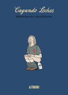 Descarga gratuita de libros electrónicos de computadora. CAGANDO LECHES 9788415685968 de HELOISE GUERRIER