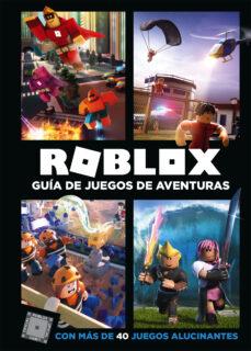 roblox guia de juegos de aventuras: con mas de 40 juegos alucinantes-9788417460068