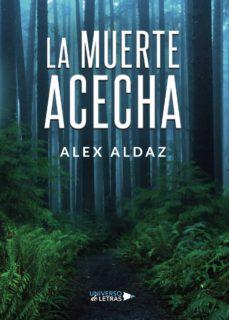 E-libros para descargar LA MUERTE ACECHA PDB de ALEX ALDAZ (Spanish Edition)
