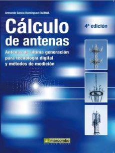 Ibook descargas gratuitas CALCULO DE ANTENAS: ANTENAS DE ULTIMA GENERACION PARA TECNOLOGIA DIGITAL Y METODOS DE MEDICION (4ª ED.) en español