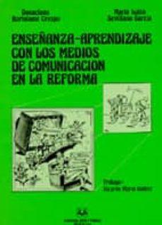 enseñanza-aprendizaje con los medios de comunicacion en la reform a-maria luisa sevillano garcia-donaciano bartolome crespo-9788440498168