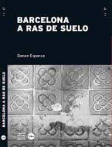 barcelona a ras de suelo-danae esparza-9788447540068
