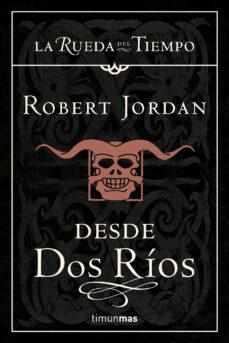 desde dos rios (saga la rueda del tiempo 1)-robert jordan-9788448033668