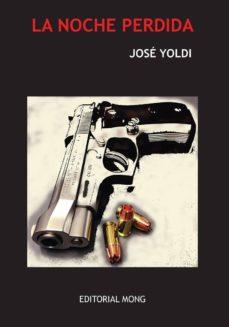 PDF descargable de libros electrónicos gratis. LA NOCHE PERDIDA (Spanish Edition) 9788461780068 de JOSE YOLDI