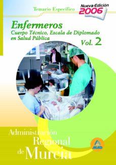 ENFERMEROS: CUERPO TECNICO. ESCALA DIPLOMADOS DE SALUD PUBLICA AD MINISTRACION REGIONAL DE MURCIA: TEMARIO (VOL. II) - VV.AA. | Adahalicante.org