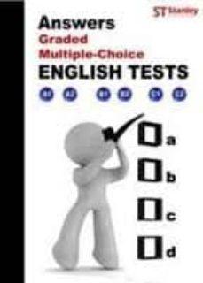 Ebooks descarga gratuita pdf ANSWERS FOR GRADED MULTIPLE CHOICE ENGLISH TESTS (A1 TO C2) (Spanish Edition) CHM ePub