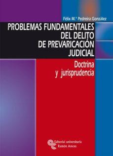 problemas fundamentales del delito de prevaricación judicial (ebook)-felix m pedreira gonzalez-9788480044868