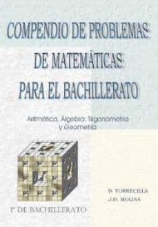 Descargar COMPENDIO DE PROBLEMAS DE MATEMATICAS PARA BACHILLERATO: ARITMETI CA, ALGEBRA, TRIGONOMETRIA Y GEOMETRIA gratis pdf - leer online