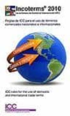 incoterms 2010 . reglas del icc para el uso de terminos comercial es nacionales e internacionales-9788489924468