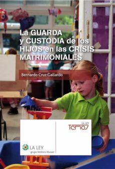 la guarda y custodia de los hijos en las crisis matrimoniales (ebook)-bernardo cruz gallardo-9788490200568