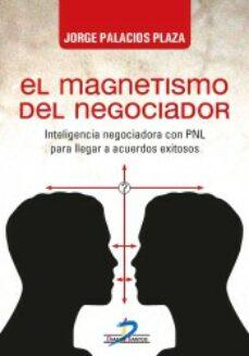 el magnetismo del negociador: inteligencia negociadora con pnl para llegar a acuerdos exitosos-jorge palacios plaza-9788490520468