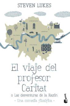 Descargas de libros de google de dominio público EL VIAJE DEL PROFESOR CARITAT O LAS DESVENTURAS DE LA RAZON CHM (Spanish Edition) de STEVEN LUKES 9788490661468