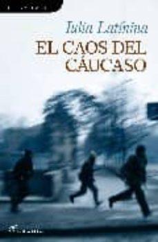 el caos del caucaso-iulia latinina-9788493703868