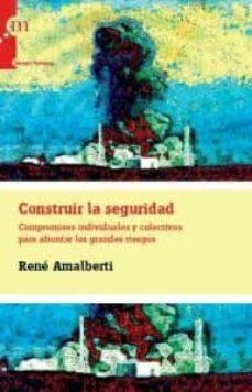 Libro electrónico gratuito para descargar Kindle CONSTRUIR LA SEGURIDAD CHM PDB de RENE AMALBERTI (Literatura española) 9788493807368