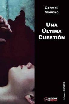 Descargando libros para encender UNA ULTIMA CUESTION 9788494335068 de CARMEN MORENO PÉREZ en español PDB FB2 RTF