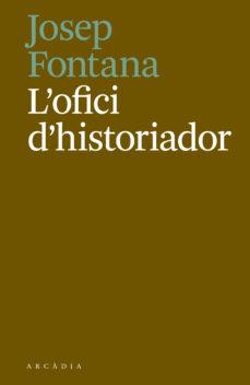 l ofici d historiador-josep fontana lazaro-9788494717468