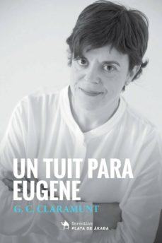 UN TUIT PARA EUGENE - G. C. CLARAMUNT |