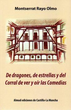 Libros en formato pdf descargados DE DRAGONES, DE ESTRELLAS Y DEL CORRAL DE VER Y OIR LAS COMEDIAS en español de MONTSERRAT RAYO OLMO  9788494984068