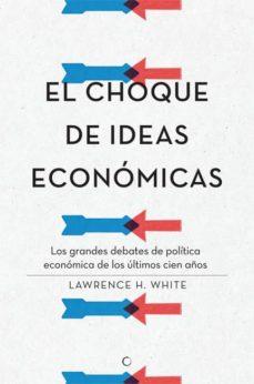 el choque de ideas económicas-lawrence h. white-9788495348968