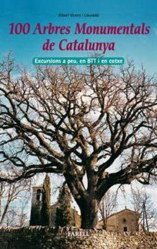 Debatecd.mx 100 Arbres Monumentals De Catalunya: Excursions A Peu, En Btt I E N Cotxe Per Coneixer Els Essens Mes Vells Del Principat Image