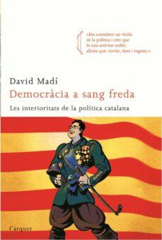 democracia a sang freda: les interioritats de la politica-david madi-9788496499768