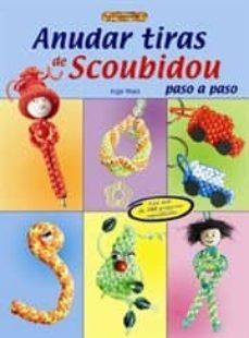 Descargar libros gratis en línea kindle ANUDAR TIRAS DE SCOUBIDOU PASO A PASO 9788496777668 de INGE WALZ
