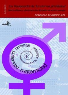 Descarga gratis los ebooks. LA BUSQUEDA DE LA ETERNA FERTILIDAD: MERCANTILISMO Y ALTRUISMO EN LA DONACION DE SEMEN Y OVULOS de CONSUELO ALVAREZ PLAZA (Literatura española) iBook CHM RTF 9788496806368