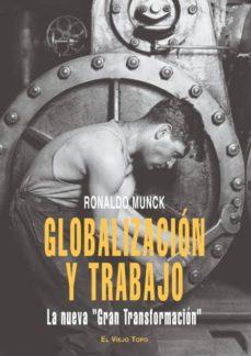 """globalizacion y trabajo: la nueva """"gran transformacion"""" (el viejo topo)-ronaldo munck-9788496831568"""