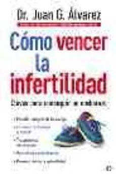 Descarga gratuita de libros electrónicos en internet COMO VENCER LA INFERTILIDAD: CLAVES PARA CONSEGUIR UN EMBARAZO