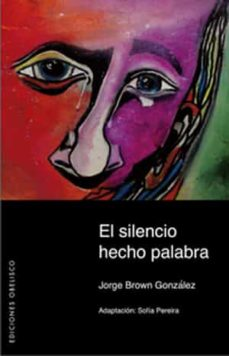 el silencio hecho palabra-jorge brown gonzalez-9788497774468