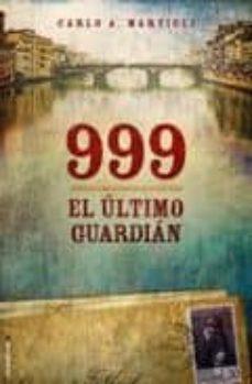 Leer libro online gratis 999 EL ULTIMO GUARDIAN 9788499181868 ePub in Spanish de CARLO A. MARTIGLI
