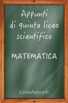 appunti di quinta liceo scientifico: matematica (ebook)-9788822835468