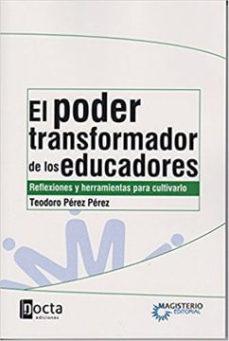 PODER TRANSFORMADOR DE LOS EDUCADORES EL - PEREZ PEREZ TEODORO   Adahalicante.org