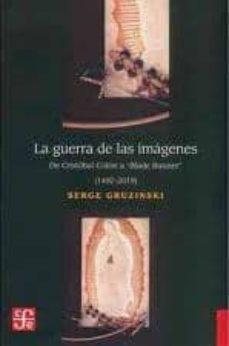 la guerra de las imagenes: de cristobal colon a blade runner (1492-2019)-serge gruzinski-9789681644468