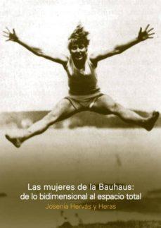 Descargar LAS MUJERES DE LA BAUHAUS: DE LO BIDIMENSIONAL AL ESPACIO TOTAL gratis pdf - leer online