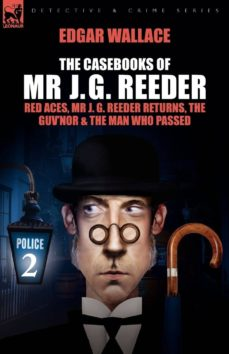 the casebooks of mr j. g. reeder: book 2-red aces, mr j. g. reeder returns, the guv nor & the man who passed-edgar wallace-9781846775178